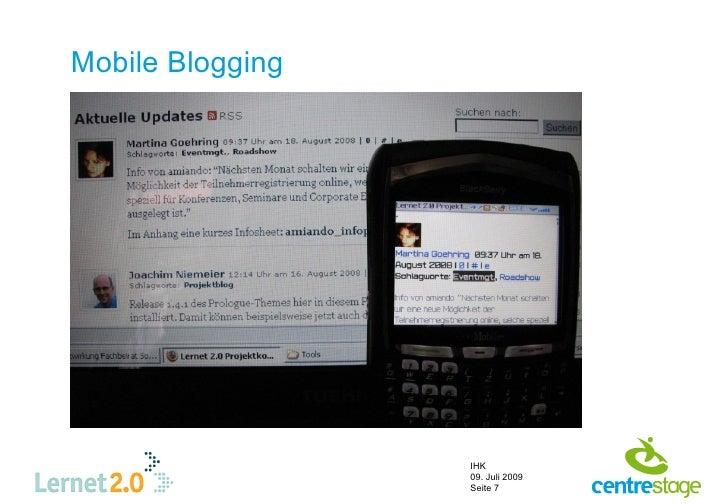 Mobile Blogging                       IHK                   09. Juli 2009                   Seite 7