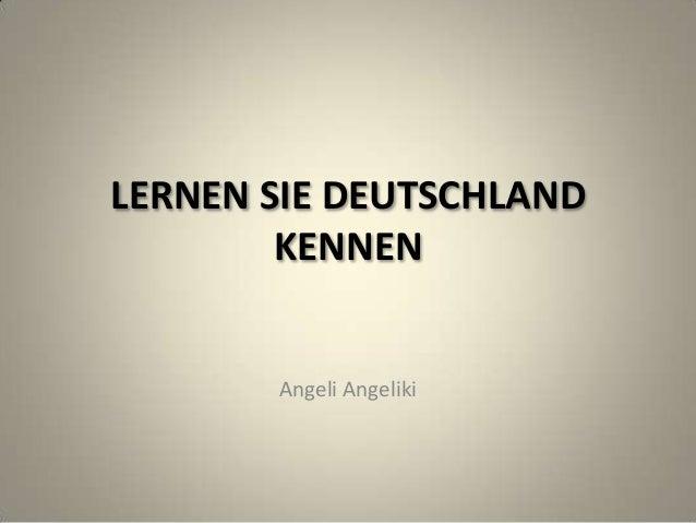 LERNEN SIE DEUTSCHLAND KENNEN  Angeli Angeliki