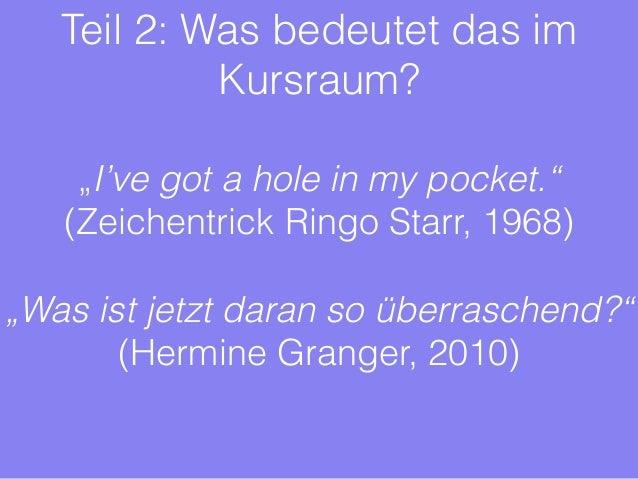 """Teil 2: Was bedeutet das im  Kursraum?  """"I've got a hole in my pocket.""""  (Zeichentrick Ringo Starr, 1968)  !  """"Was ist jet..."""