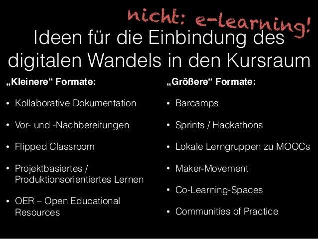 """nicht: e-learning!  Ideen für die Einbindung des  digitalen Wandels in den Kursraum  """"Kleinere"""" Formate:!  • Kollaborative..."""