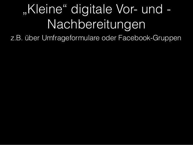 """""""Kleine"""" digitale Vor- und -  Nachbereitungen  z.B. über Umfrageformulare oder Facebook-Gruppen"""