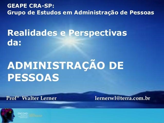 GEAPE CRA-SP: Grupo de Estudos em Administração de Pessoas Realidades e Perspectivas da: ADMINISTRAÇÃO DE PESSOAS Profº Wa...