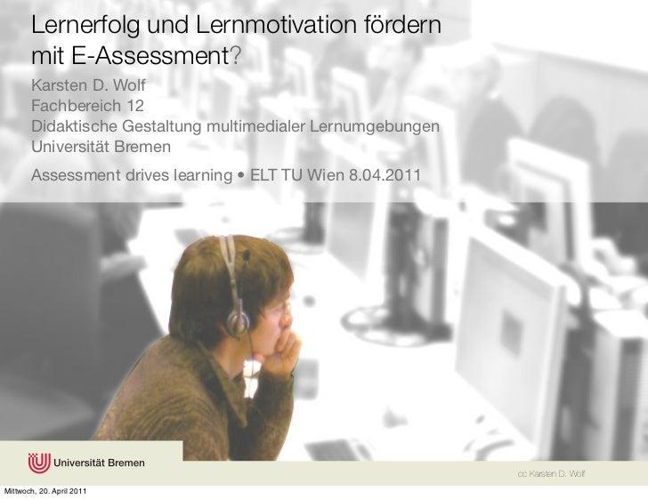 Lernerfolg und Lernmotivation fördern       mit E-Assessment?       Karsten D. Wolf       Fachbereich 12       Didaktische...
