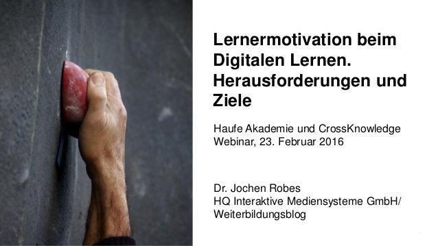 1 Lernermotivation beim Digitalen Lernen. Herausforderungen und Ziele Dr. Jochen Robes HQ Interaktive Mediensysteme GmbH/ ...