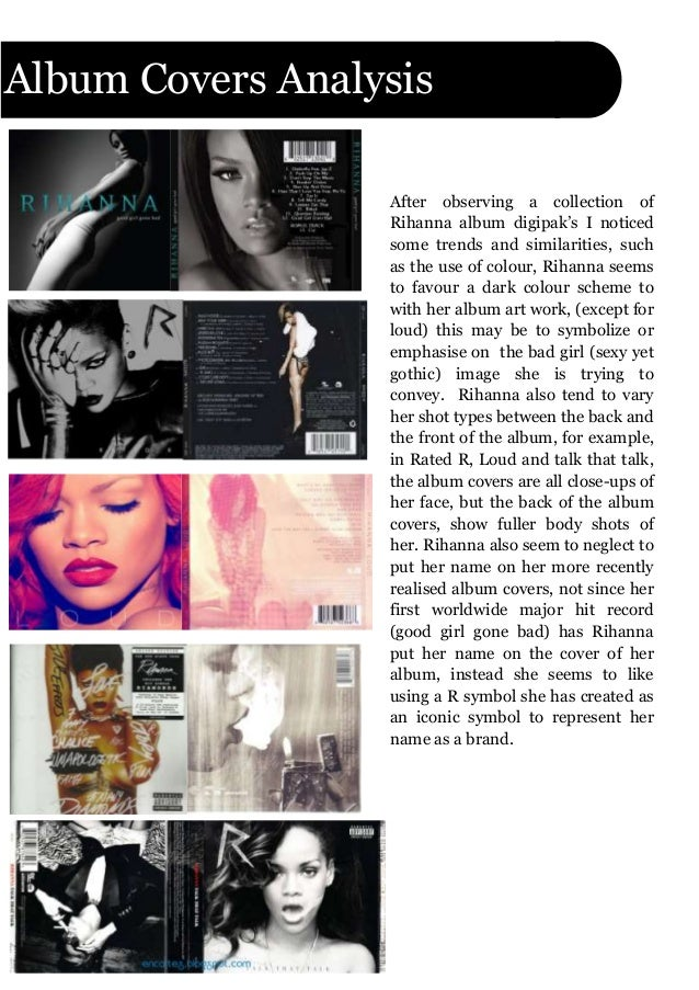 Album Covers AnalysisAfter observing a collection ofRihanna album digipak's I noticedsome trends and similarities, suchas ...