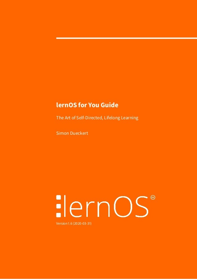 lernOS for You Guide The Art of Self-Directed, Lifelong Learning Simon Dueckert Version 1.6 (2020-03-31)