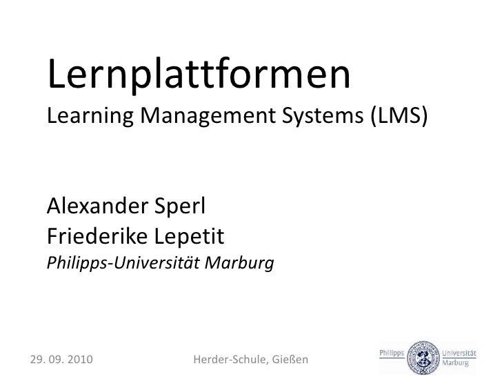 Lernplattformen<br />Learning Management Systems (LMS)<br />Alexander Sperl<br />Friederike Lepetit<br />Philipps-Universi...