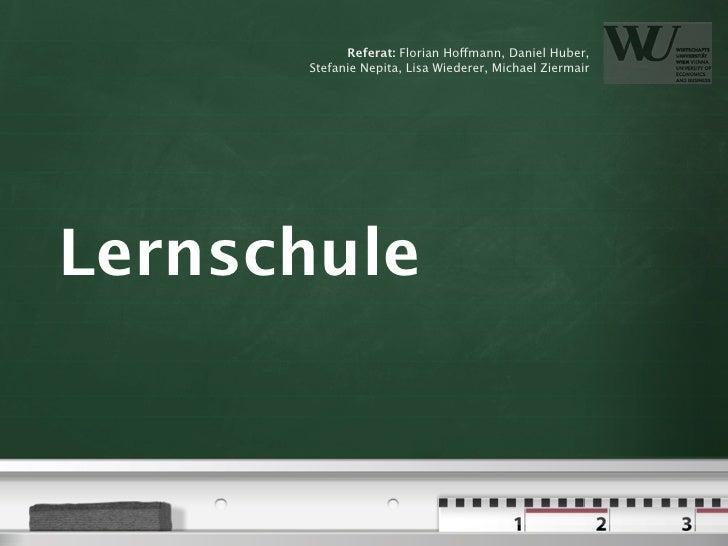 Referat: Florian Hoffmann, Daniel Huber,       Stefanie Nepita, Lisa Wiederer, Michael Ziermair     Lernschule