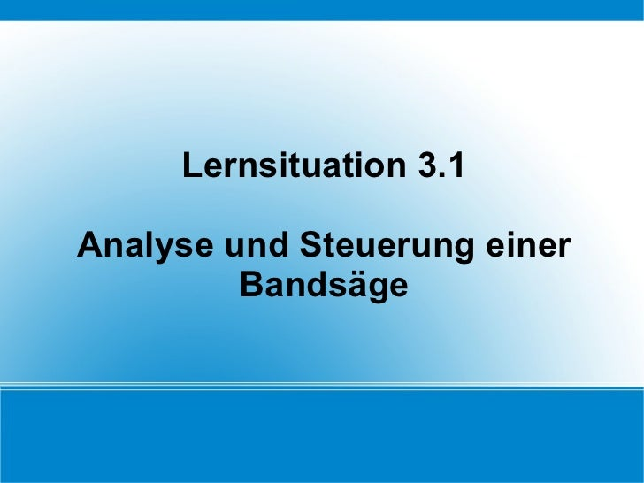 Lernsituation 3.1 Analyse und Steuerung einer Bandsäge