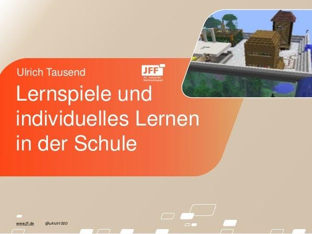 www.jff.de @ulrich1000 Ulrich Tausend Lernspiele und individuelles Lernen in der Schule