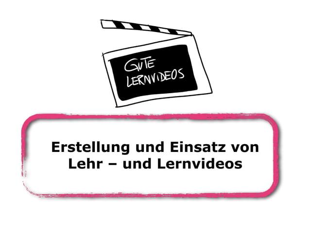 Erstellung und Einsatz von Lehr – und Lernvideos