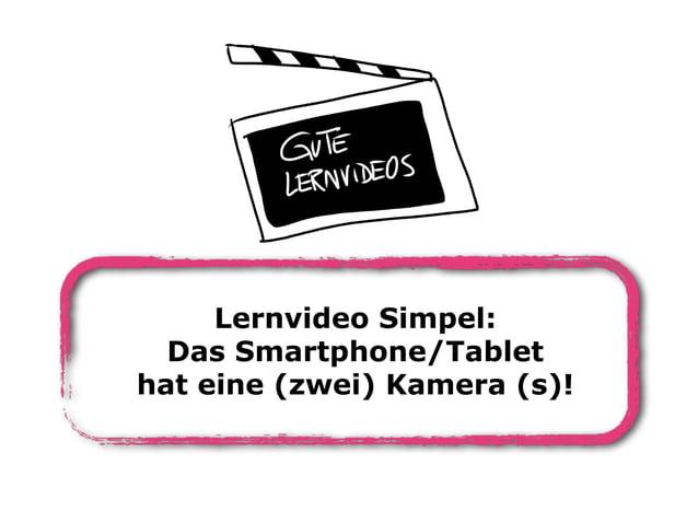 Lernvideo Simpel: Das Smartphone/Tablet hat eine (zwei) Kamera (s)!