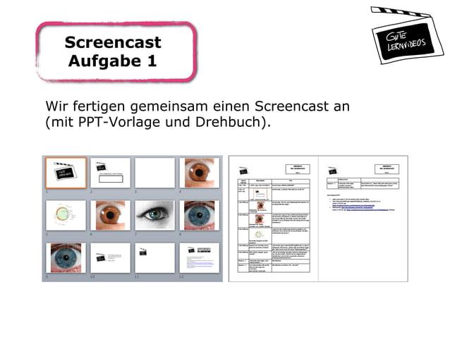 Screencast Aufgabe 1 Wir fertigen gemeinsam einen Screencast an (mit PPT-Vorlage und Drehbuch).