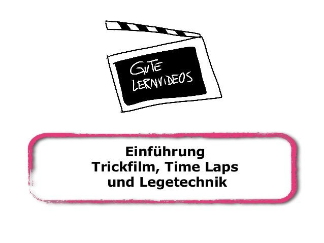 Einführung Trickfilm, Time Laps und Legetechnik