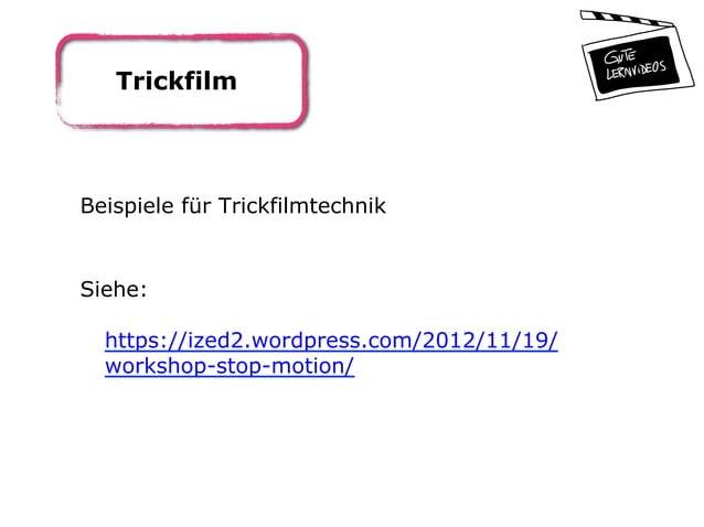 Trickfilm Beispiele für Trickfilmtechnik Siehe: https://ized2.wordpress.com/2012/11/19/ workshop-stop-motion/