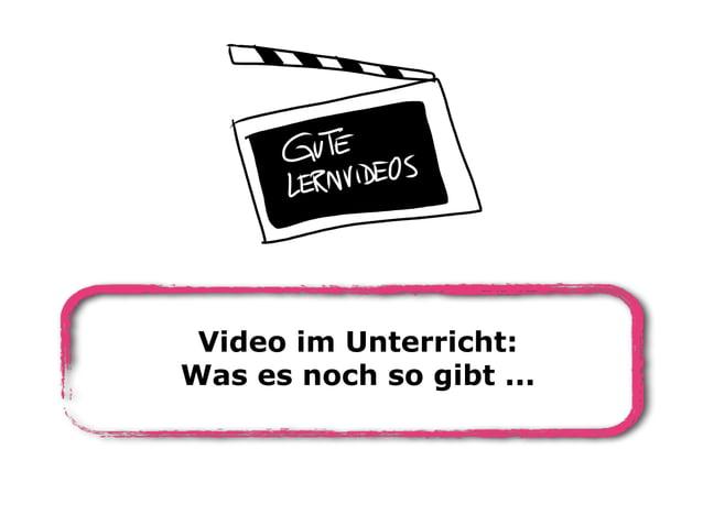 Video im Unterricht: Was es noch so gibt ...