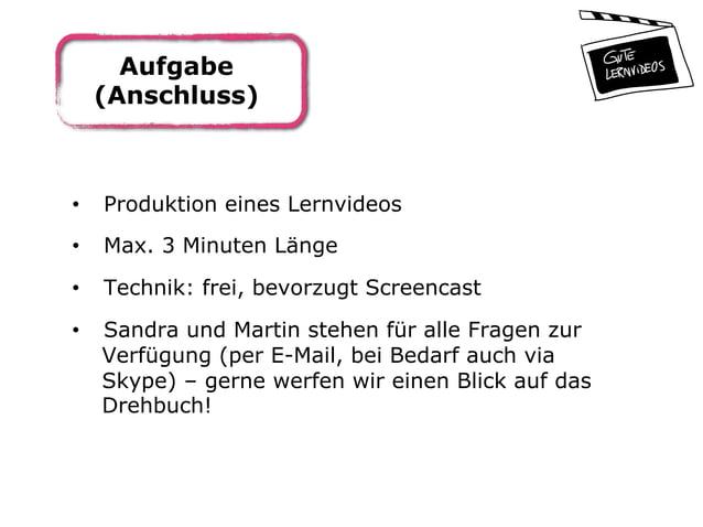 Aufgabe (Anschluss) • Produktion eines Lernvideos • Max. 3 Minuten Länge • Technik: frei, bevorzugt Screencast • Sandr...