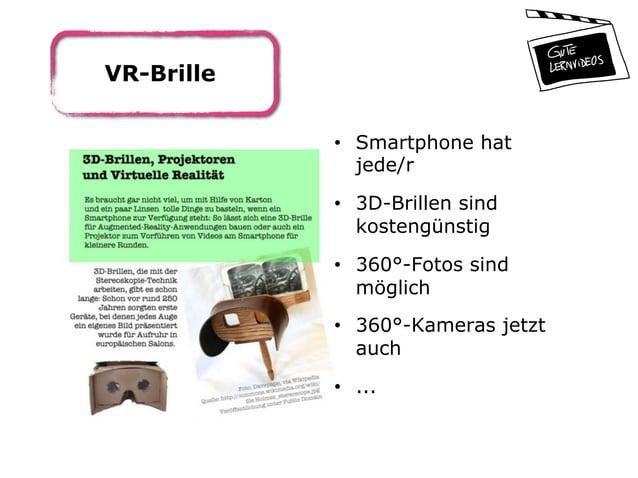 VR-Brille • Smartphone hat jede/r • 3D-Brillen sind kostengünstig • 360°-Fotos sind möglich • 360°-Kameras jetzt auch ...