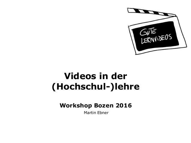 Videos in der (Hochschul-)lehre  Workshop Bozen 2016 Martin Ebner