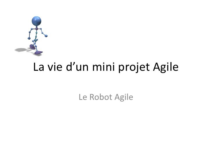 La vie d'un mini projet Agile<br />Le Robot Agile<br />