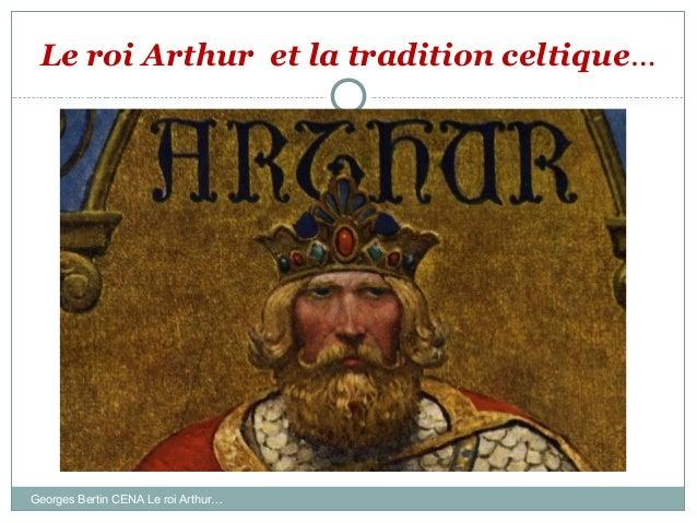 Le roi Arthur et la tradition celtique… Georges Bertin CENA Le roi Arthur…