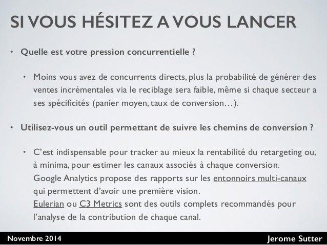 Jerome SutterNovembre 2014 SI VOUS HÉSITEZ A VOUS LANCER • Quelle est votre pression concurrentielle ? • Moins vous avez d...