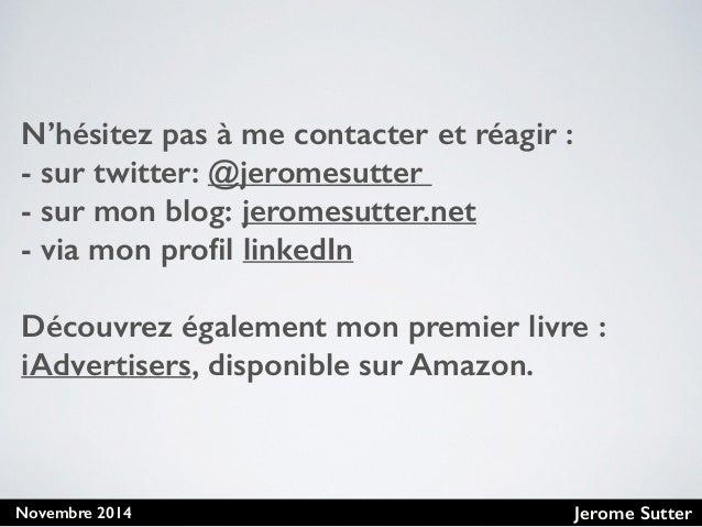 Jerome SutterNovembre 2014 N'hésitez pas à me contacter et réagir : - sur twitter: @jeromesutter - sur mon blog: jeromesut...