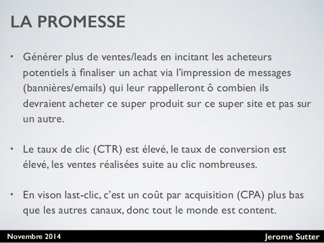 Jerome SutterNovembre 2014 LA PROMESSE • Générer plus de ventes/leads en incitant les acheteurs potentiels à finaliser un a...