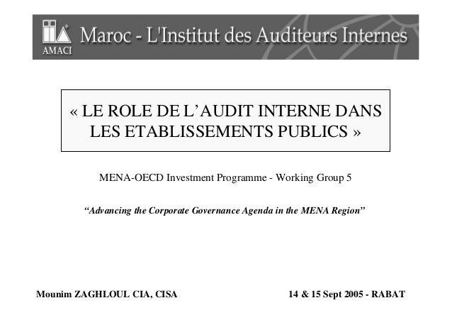 « LE ROLE DE L'AUDIT INTERNE DANS LES ETABLISSEMENTS PUBLICS » MENA-OECD Investment Programme - Working Group 5 Mounim ZAG...