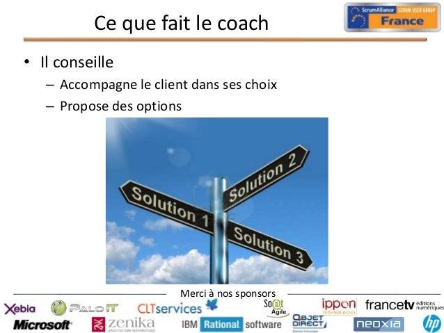 Ce que fait le coach • Il conseille – Accompagne le client dans ses choix – Propose des options  Merci à nos sponsors