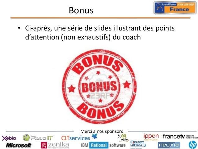 Bonus • Ci-après, une série de slides illustrant des points d'attention (non exhaustifs) du coach  Merci à nos sponsors