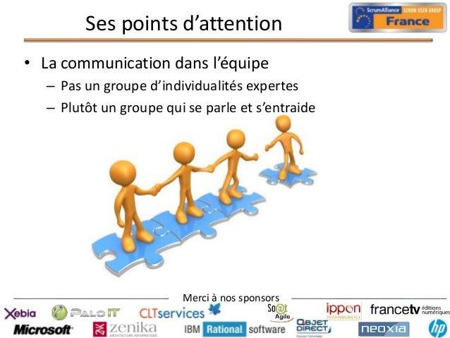 Ses points d'attention • La communication dans l'équipe – Pas un groupe d'individualités expertes – Plutôt un groupe qui s...