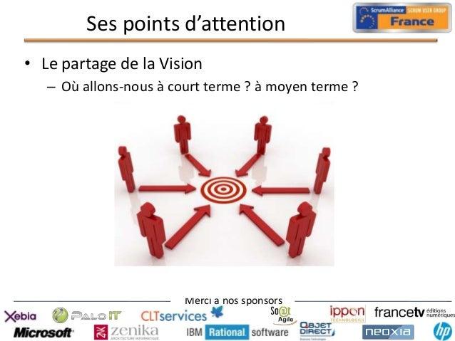Ses points d'attention • Le partage de la Vision – Où allons-nous à court terme ? à moyen terme ?  Merci à nos sponsors