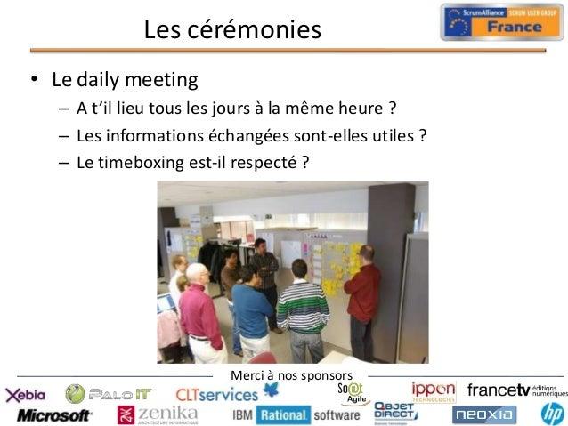 Les cérémonies • Le daily meeting – A t'il lieu tous les jours à la même heure ? – Les informations échangées sont-elles u...
