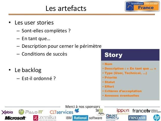 Les artefacts • Les user stories – – – –  Sont-elles complètes ? En tant que… Description pour cerner le périmètre Conditi...