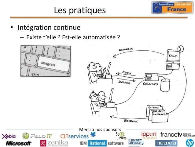 Les pratiques • Intégration continue – Existe t'elle ? Est-elle automatisée ?  Merci à nos sponsors