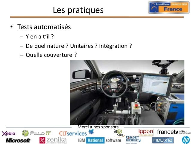 Les pratiques • Tests automatisés – Y en a t'il ? – De quel nature ? Unitaires ? Intégration ? – Quelle couverture ?  Merc...