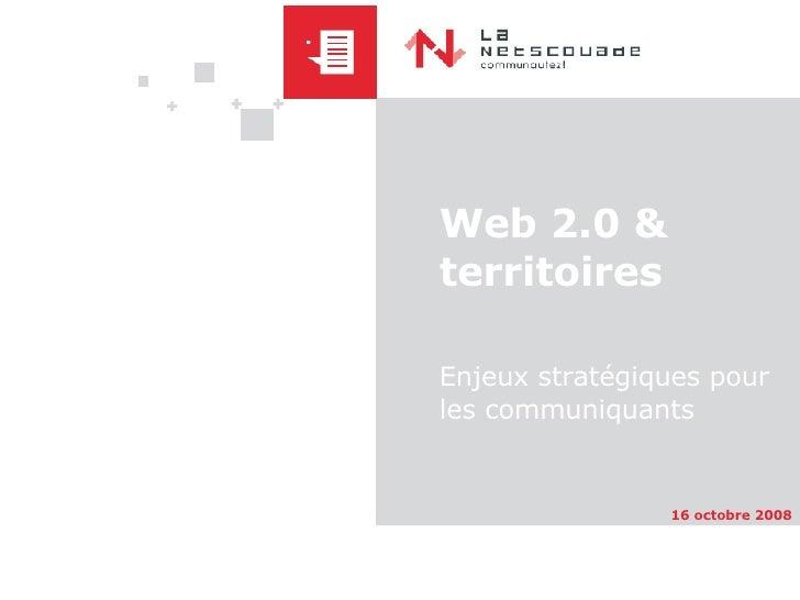 Web 2.0 & territoires Enjeux stratégiques pour les communiquants 16 octobre 2008