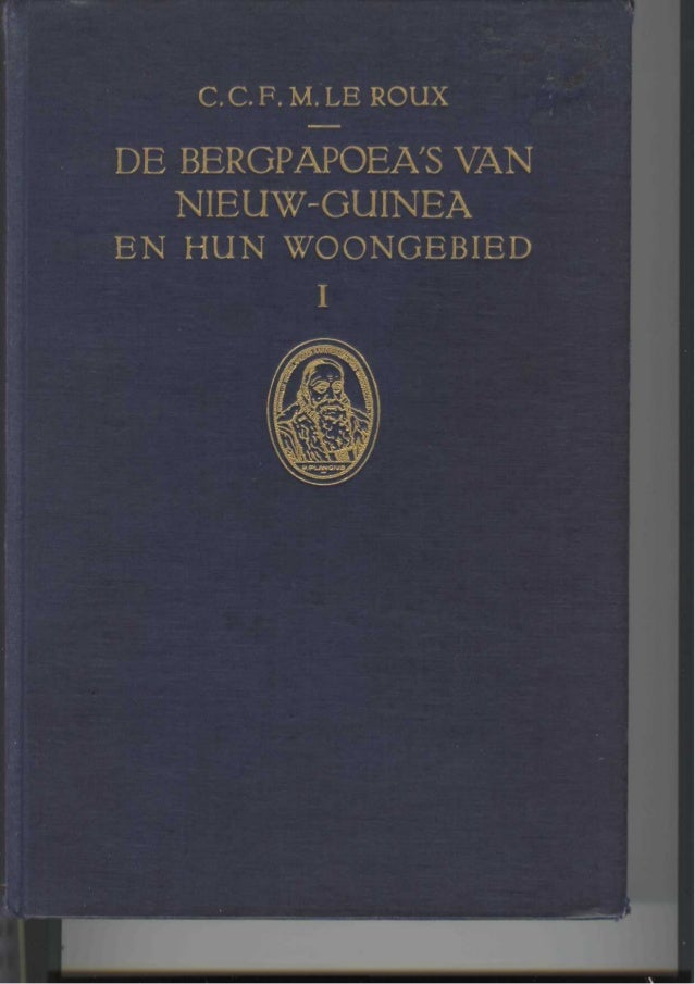 DE BERGPAPOEAS VANNIEUW-GUINEAEN HUN WOONGEBIEDDOORC. C. F. M. LE ROUXEERSTE DEELMET 55 AFBEELDINGEN OP 48 PLATEN EN 9 FIG...