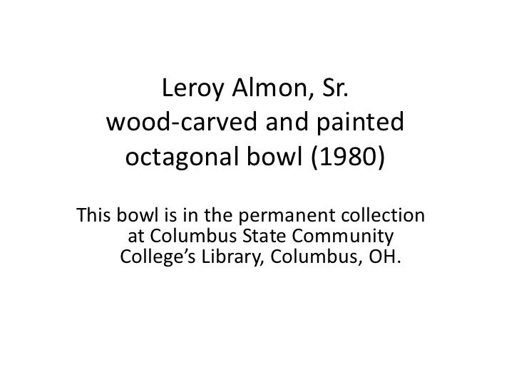 Leroy Almon, Sr.   wood-carved and painted    octagonal bowl (1980)This bowl is in the permanent collection      at Columb...