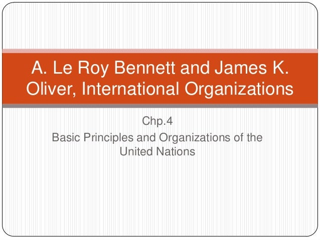 A. Le Roy Bennett and James K. Oliver, International Organizations Chp.4 Basic Principles and Organizations of the United ...