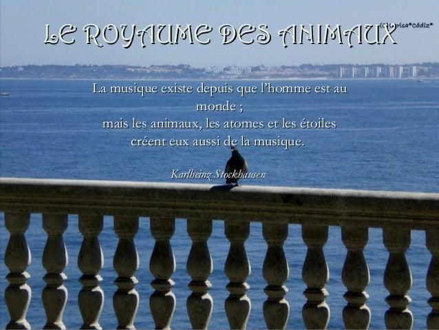LE ROYAUME DES ANIMAUX La musique existe depuis que l'homme est au monde ; mais les animaux, les atomes et les étoiles cré...