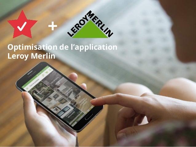 Optimisation de l'application Leroy Merlin +