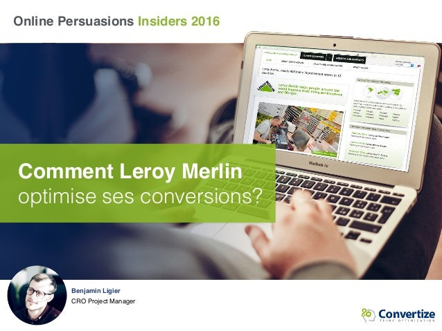 Online Persuasions Insiders 2016 Comment Leroy Merlin optimise ses conversions? Benjamin Ligier CRO Project Manager