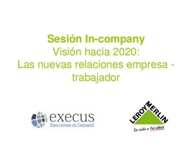 Sesión In-company Visión hacia 2020: Las nuevas relaciones empresa - trabajador