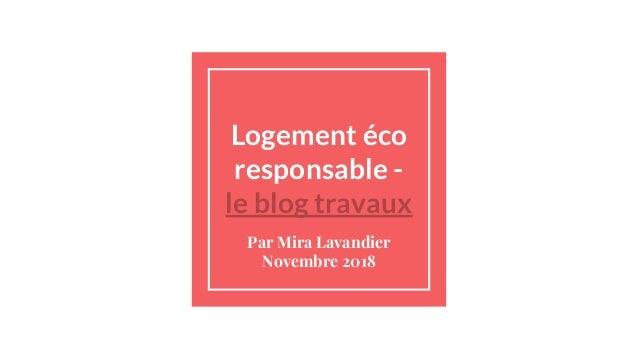 Logement éco responsable - le blog travaux Par Mira Lavandier Novembre 2018