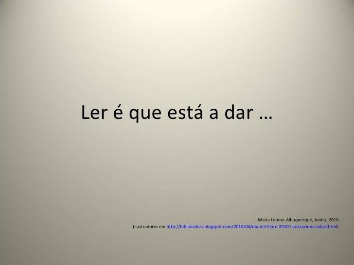 Ler é que está a dar … Maria Leonor Albuquerque, Junho, 2010 (ilustradores em  http://bibliocolors.blogspot.com/2010/04/di...