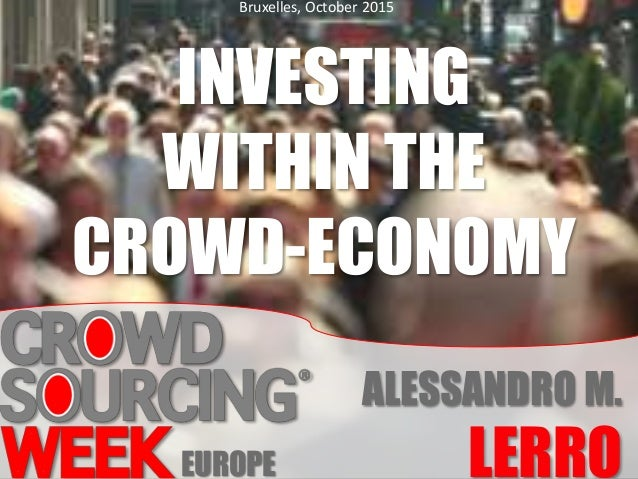 INVESTING WITHIN THE CROWD-ECONOMY ALESSANDRO M. LERRO Bruxelles, October 2015 EUROPE