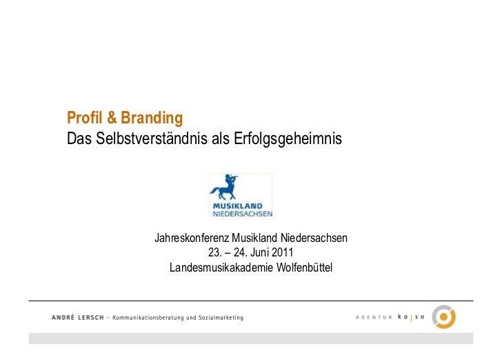 Profil & BrandingDas Selbstverständnis als Erfolgsgeheimnis             Jahreskonferenz Musikland Niedersachsen           ...