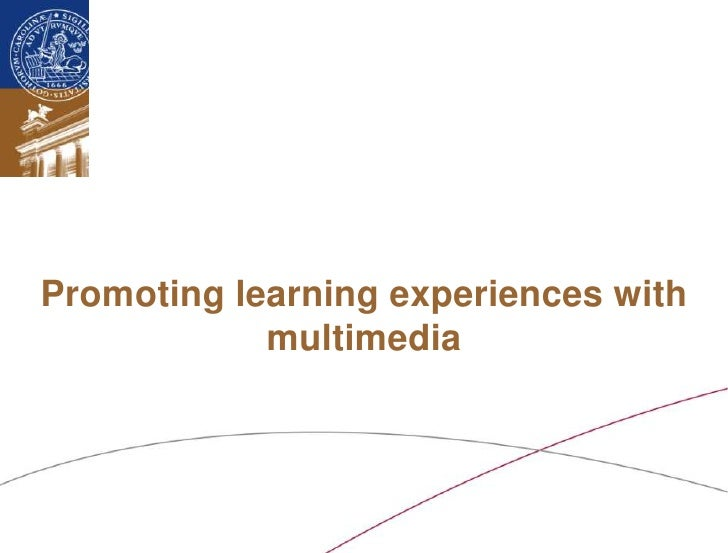 Promoting learning experiences with            multimediaLund University/Ossiannilsson /LU_LERU2011/ CC BY-NC-ND